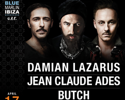 DAMIAN LAZARUS - JEAN CLAUDE ADES - BUTCH @ BLUE MARLIN IBIZA UAE - FRIDAY APRIL 17TH